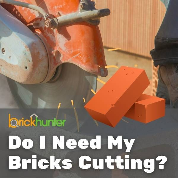 Do I Need My Bricks Cutting?