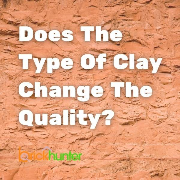 Does The Type of Clay Change The Quality of The Brick?