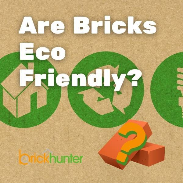 Are Bricks Environmentally Friendly?